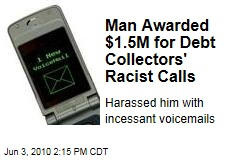 Man Awarded $1.5M for Debt Collectors' Racist Calls