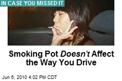 Smoking Pot Doesn't Affect the Way You Drive