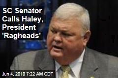 SC Senator Calls Haley, President 'Ragheads'