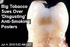 Big Tobacco Sues Over 'Disgusting' Anti-Smoking Posters