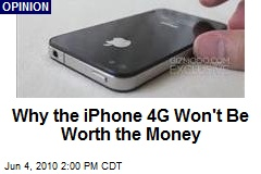 Why the iPhone 4G Won't Be Worth the Money