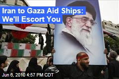 Iran to Gaza Aid Ships: We'll Escort You