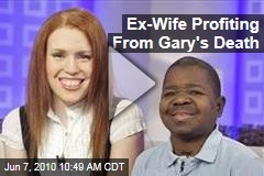 Ex-Wife Profiting From Gary's Death