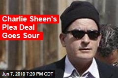 Charlie Sheen's Plea Deal Goes Sour