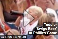 Toddler 'Swigs Beer' at Phillies Game