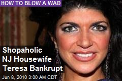 Shopaholic NJ Housewife Teresa Bankrupt