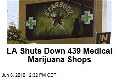 LA Shuts Down 439 Medical Marijuana Shops