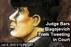 Judge Bars Blagojevich From Tweeting in Court