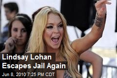 Lindsay Lohan Escapes Jail Again