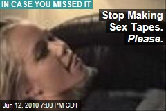 Stop Making Sex Tapes. Please .