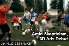 Amid Skepticism, 3D Ads Debut