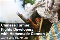 Chinese Farmer Fights Developers with Homemade Cannon