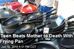 Teen kills mother, beats her head with frying pan