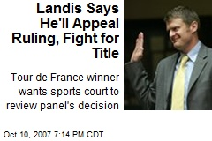 Landis Says He'll Appeal Ruling, Fight for Title