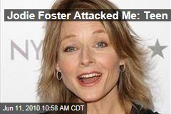 Jodie Foster Attacked Me: Teen