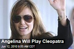 Angelina Will Play Cleopatra