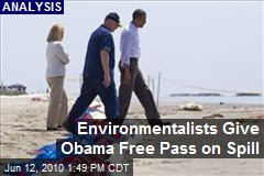 Environmentalists Give Obama Free Pass on Spill