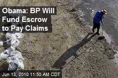 Obama: BP Will Fund Escrow to Pay Claims