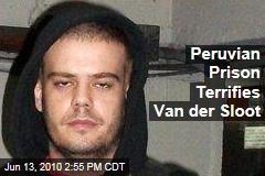 Peruvian Prison Terrifies Van der Sloot