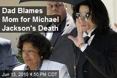 Dad Blames Mom for Michael Jackson's Death