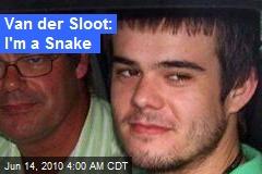 Van der Sloot: I'm a Snake