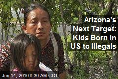 Arizona's Next Target: Kids Born in US to Illegals