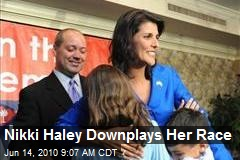 Nikki Haley Downplays Her Race