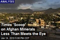 Times 'Scoop' on Afghan Minerals Less Than Meets the Eye