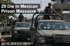 Mexico Prison Clashes Kill 29