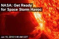NASA: Get Ready for Space Storm Havoc