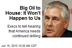 Big Oil to House: It Won't Happen to Us