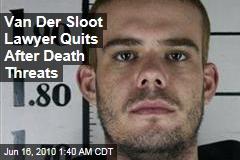 Van Der Sloot Lawyer Quits After Death Threats