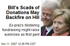 Bill's Scads of Donations May Backfire on Hill