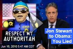 Jon Stewart to Obama: You Lied