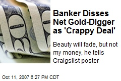 Banker Disses Net Gold-Digger as 'Crappy Deal'