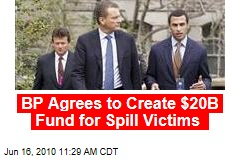 BP Agrees to Create $20B Fund for Spill Victims