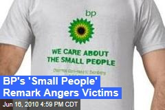 BP's 'Small People' Remark Angers Victims