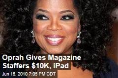 Oprah Gives Magazine Staffers $10K, iPad