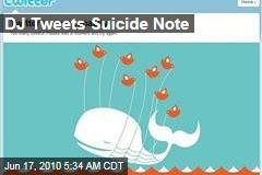 DJ Tweets Suicide Note
