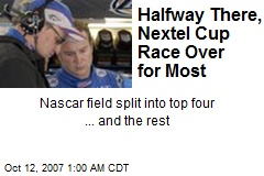 Halfway There, Nextel Cup Race Over for Most