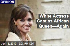 White Actress Cast as African Queen—Again