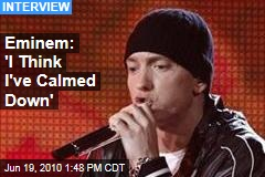 Eminem: 'I Think I've Calmed Down'