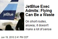 JetBlue Exec Admits: Flying Can Be a Waste
