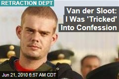 Van der Sloot: I Was 'Tricked' Into Confession