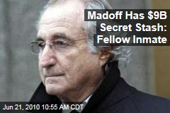 Madoff Has $9B Secret Stash: Fellow Inmate