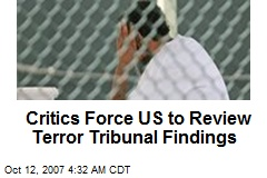 Critics Force US to Review Terror Tribunal Findings