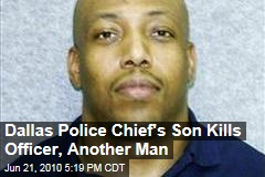 Dallas Police Chief's Son Kills Officer, Another Man