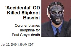 'Accidental' OD Killed Slipknot Bassist