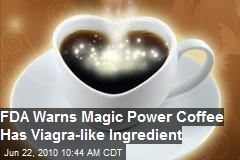 FDA warns Magic Coffee has Viagra type ingredient