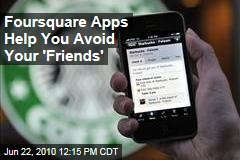 Foursquare Apps Help You Avoid Your 'Friends'